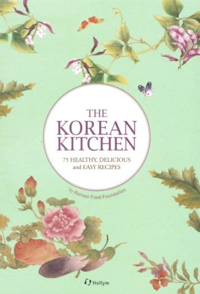 The Korean Kitchen: 75 Healthy, Delicious and Easy Recipes.